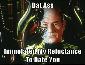 Dat Ass  Immolated My Reluctance To Date You