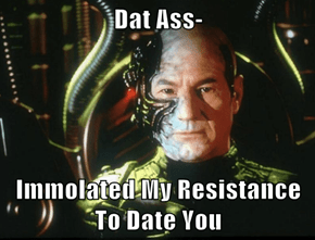 Dat Ass-  Immolated My Resistance To Date You