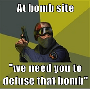 "At bomb site  ""we need you to defuse that bomb"""