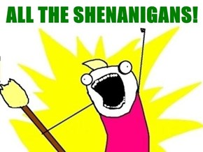 ALL THE SHENANIGANS!