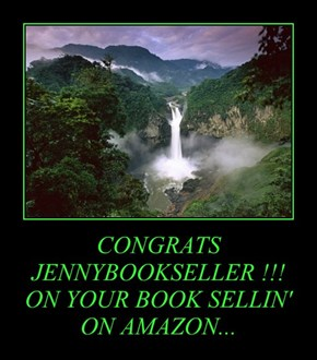 CONGRATS JENNYBOOKSELLER !!! ON YOUR BOOK SELLIN' ON AMAZON...