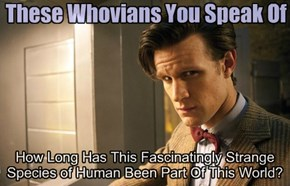 Oh I'd Say About 50 Years... With That Answered Can I Pleeease See The TARDIS Now?