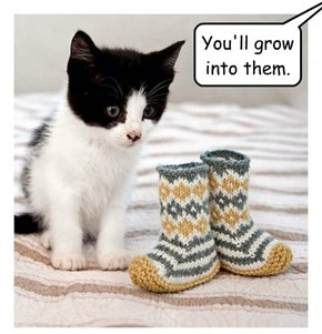 You'll grow into them.