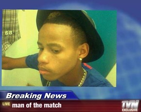 Breaking News - man of the match