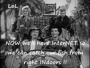 LoL  NOW we'll have InterNET so we can catch our fish from right INdoors !!