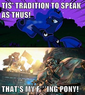 TIS' TRADITION TO SPEAK AS THUS!  THAT'S MY F***ING PONY!