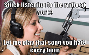 Stuck listening to the radio at work?  Let me play that song you hate every hour
