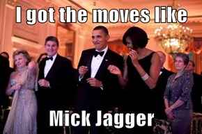 I got the moves like  Mick Jagger