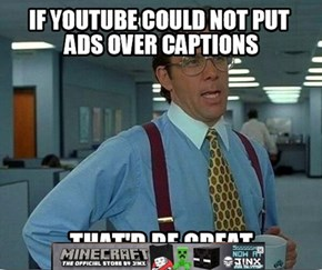 I'm Trying to Watch Your Video!