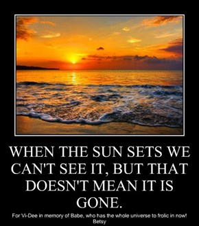 WHEN THE SUN SETS WE CAN'T SEE IT, BUT THAT DOESN'T MEAN IT IS GONE.