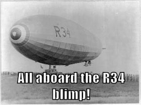 All aboard the R34 blimp!