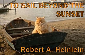 TO SAIL BEYOND THE SUNSET  Robert A. Heinlein
