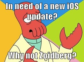 In need of a new iOS update?  Why not Zoidberg?