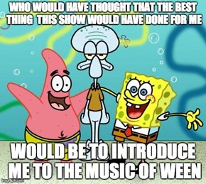 If Any Cartoon Would Get Me Into a Weird as Hell Band, of Course it Would Be Spongebob