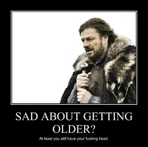 SAD ABOUT GETTING OLDER?