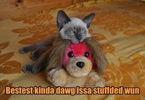 Bestest kinda dawg issa stuffded wun