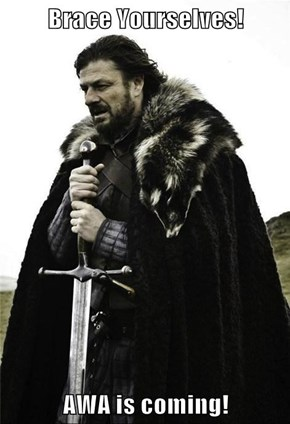 Brace Yourselves!  AWA is coming!