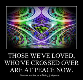 THOSE WE'VE LOVED, WHO'VE CROSSED OVER ARE AT PEACE NOW.