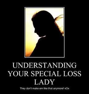UNDERSTANDING YOUR SPECIAL LOSS LADY