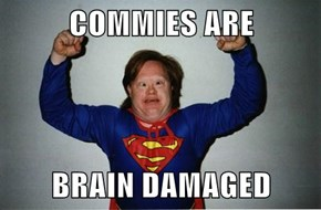 COMMIES ARE  BRAIN DAMAGED