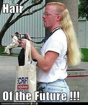 Hair  Of the Future !!!