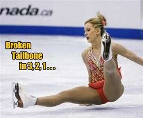 Broken     Tailbone          in 3, 2, 1 . . .