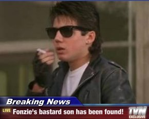 Breaking News - Fonzie's bastard son has been found!