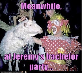 Meanwhile,   at Jeremy's bachelor party...