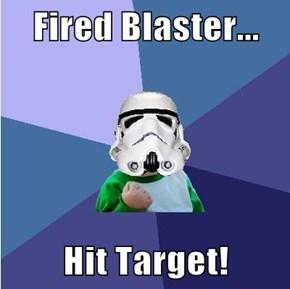 Fired Blaster...  Hit Target!