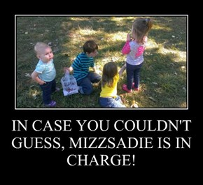 IN CASE YOU COULDN'T GUESS, MIZZSADIE IS IN CHARGE!