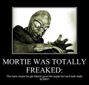 MORTIE WAS TOTALLY FREAKED: