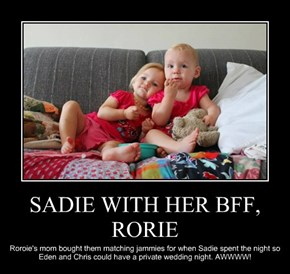 SADIE WITH HER BFF, RORIE