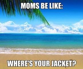 Really, Mom?