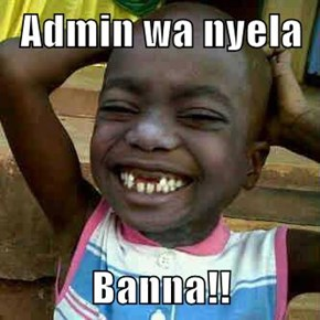 Admin wa nyela  Banna!!