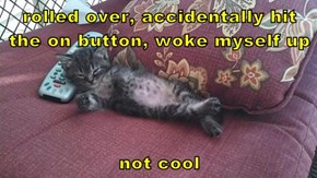 rolled over, accidentally hit the on button, woke myself up  not cool
