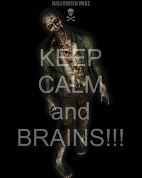 Keep Calm and BRAINS!!!