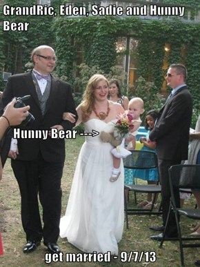 GrandRic, Eden, Sadie and Hunny Bear     Hunny Bear ---> get married - 9/7/13