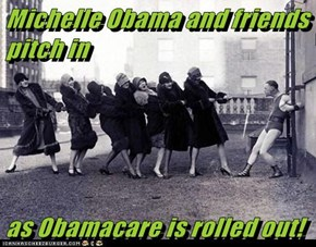 Michelle Obama and friends pitch in   as Obamacare is rolled out!