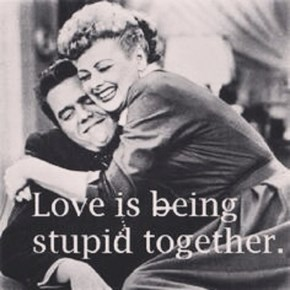 Love is stupid.