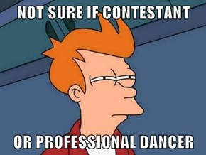 NOT SURE IF CONTESTANT  OR PROFESSIONAL DANCER