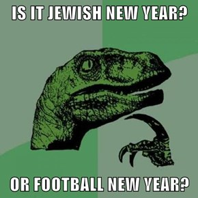 IS IT JEWISH NEW YEAR?  OR FOOTBALL NEW YEAR?