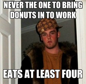 NEVER THE ONE TO BRING DONUTS IN TO WORK
