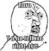 Roro  Y u no tell me right age