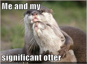 Me and my  significant otter