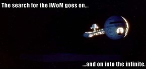 The search for the IWoM goes on...  ...and on into the infinite.