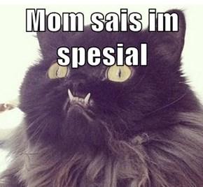 Mom sais im spesial