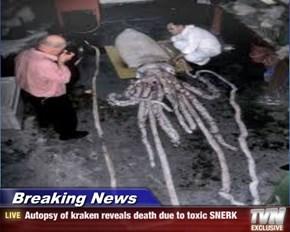 Breaking News - Autopsy of kraken reveals death due to toxic SNERK