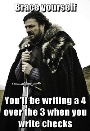 Brace yourself  You'll be writing a 4 over the 3 when you write checks
