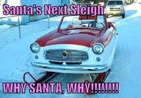 Santa's Next Sleigh  WHY SANTA, WHY!!!!!!!!