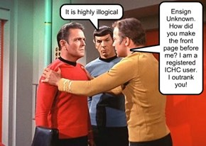 Ensign Unknown. How did you make the front page before me? I am a registered ICHC user. I outrank you!